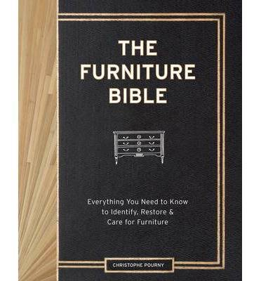 The Furniture Bible - Everything You Need to Know to Identify, Restore & Care for Furniture