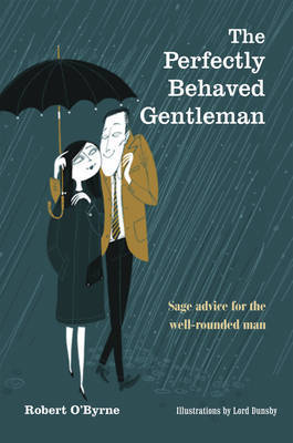 The Perfectly Behaved Gentleman - Sage Advice for the Well-rounded Man