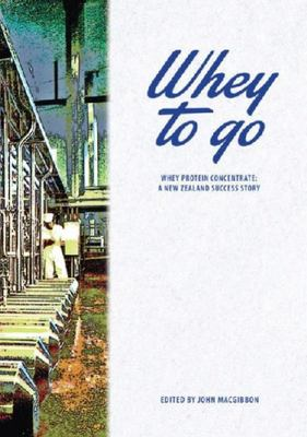 Whey to Go: Whey Protein Concentrate - a New Zealand Success Story