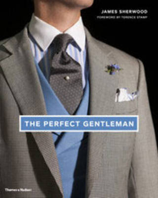 The Perfect Gentleman: The Pursuit of Timeless Elegance and Style in London