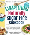 The Everything Naturally Sugar-Free Cookbook: Includes: Triple Berry Pancakes, Pumpkin Pie Smoothie, Chicken Satay Lettuce Wraps, Teriyaki Shrimp, Almond Butter Swirl Brownies... and Hundreds More!