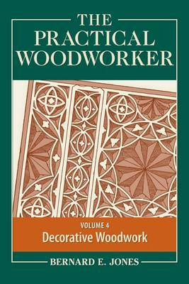 The Practical Woodworker: The Art & Practice of Woodworking: Volume 4