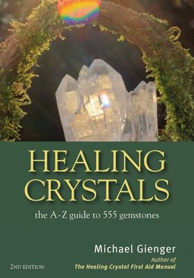 Healing CrystalsThe A-Z Guide to 555 Gemstones