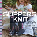 Fun and Fantastical Slippers to KnitFlora, Fauna, and Iconic Styles for Kids and Grownups