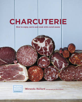 Charcuterie: How to enjoy, serve and cook with cured meats