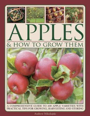 Apples and How to Grow ThemA Comprehensive Guide to 400 Apple Varieties with Practical Tips for Growing, Harvesting and Storing