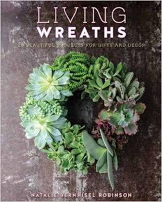 Living Wreaths: Stepbystep Instructions for Making 20 Beautiful Wreaths