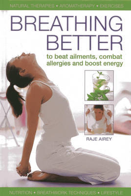 Breathing Better: To Beat Ailments, Combat Allergies and Boost Energy