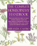 The Complete Homeopathy HandbookSafe and Effective Ways to Treat Fevers, Coughs, Colds and Sore Throats, Childhood Ailments, Food Poisoning, Flu, and a Wide Range of Everyday Complaints