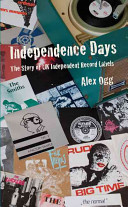 Independence DaysThe Story of UK Independent Record Labels