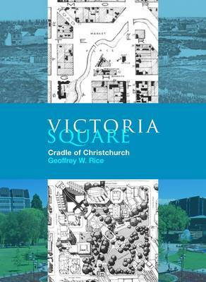 Victoria Square: Cradle of Christchurch