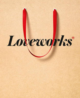 Loveworks - How the World's Top Marketers Make Emotional Connections to Win in the Marketplace