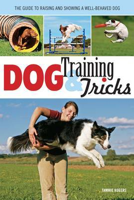 Dog Training & Tricks: The Guide to Raising and Showing a Well-Behaved Dog