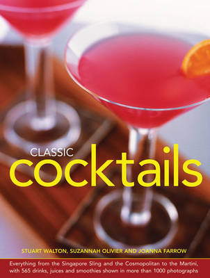 Classic Cocktails: Everything from the Singapore Sling and the Cosmopolitan to the Martini, with 565 Drinks, Juices and Smoothies Shown in More Than 1000 Photographs