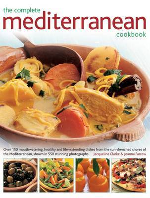 The Complete Mediterranean Cookbook: More Than 150 Mouthwatering, Healthy Dishes from the Sun-Drenched Shores of the Mediterranean, Shown in 550 Stunning Photographs