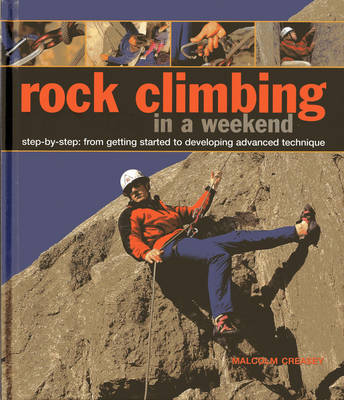 Rock Climbing in a Weekend: Step-by-step: From Getting Started to Developing Advanced Technique