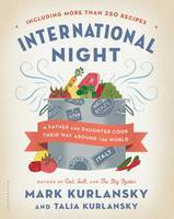 International Night: A Father and Daughter Cook Their Way Around the World Including More Than 250 Recipes