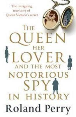 Do Not Order The Queen, Her Lover and the Most Notorious Spy in History