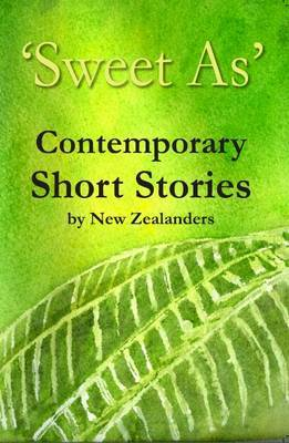 'Sweet as': Contemporary Short Stories by New Zealanders