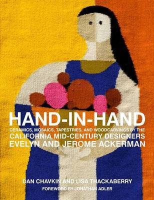 Hand-in-Hand - Ceramics, Mosaics, Tapestries, Woodcarvings, and Other Happy Things by the California Mid-Century Designers Evelyn and Jerome Ackerman