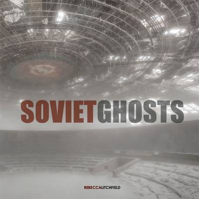 Soviet Ghosts - The Soviet Union Abandoned: A Communist Empire in Decay