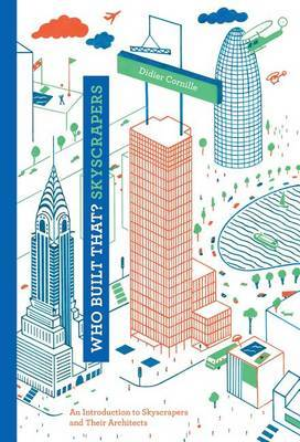 Who Built That ? Skyscrapers - An Introduction to Skyscrapers and Their Architects