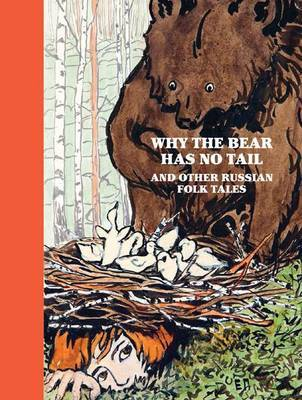 Why the Bear Has No Tail: And Other Russian Fairy-Tales, Retold and Illustrated