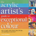 Acrylic Artist's Guide to Exceptional Colour