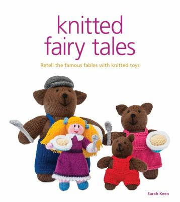 Knitted Fairy Tales: Recreate the Famous Stories with Knitted Toys