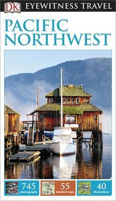 Pacific Northwest DK Eyewitness Travel Guide