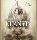 Kuan YinGuidance and Prayers from the Divine Feminine
