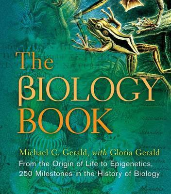 The Biology Book: From the Origin of Life to Epigenics, 250 Milestones in the History of Biology