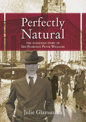 Perfectly Natural: The Audacious Story of Iris Florence Peter Williams