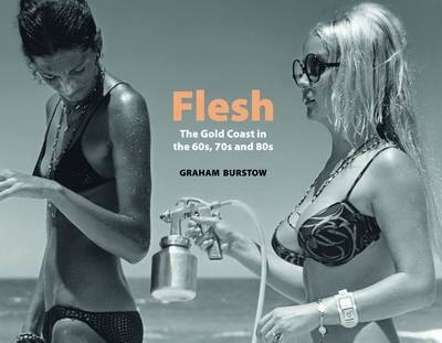 Flesh - The Gold Coast in the 1960s, 70s and 80s