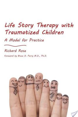Life Story Therapy with Traumatized Children: A Model for Practice