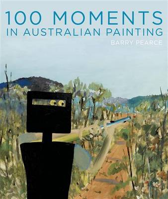 100 Moments of Australian Painting from the Art Gallery of New South Wales