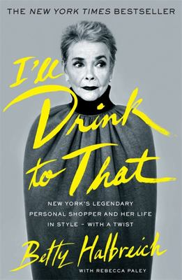 I'll Drink to That - New York's Legendary Personal Shopper and Her Life in Style - With a Twist