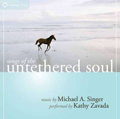 Songs of the Untethered Soul (CD) - Michael Singer, Kathy Zavada