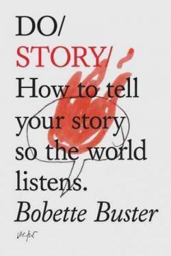 Do Story - How to Tell Your Story So the World Listens
