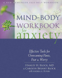 Mind-Body Workbook for AnxietyEffective Tools for Overcoming Panic, Fear, and Worry