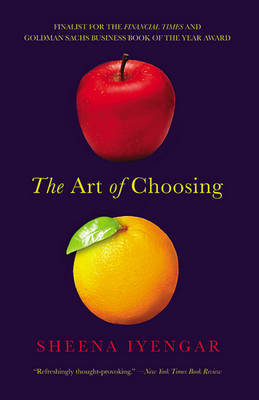 The Art of ChoosingThe Decisions We Make Everyday of our Lives, What They Say About Us and How We Can Improve Them