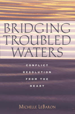 Bridging Troubled Waters: Conflict Resolution from the Heart