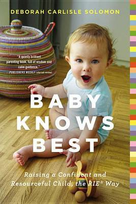 Baby Knows Best: Raising a Confident and Resourceful Child, the Rie Way