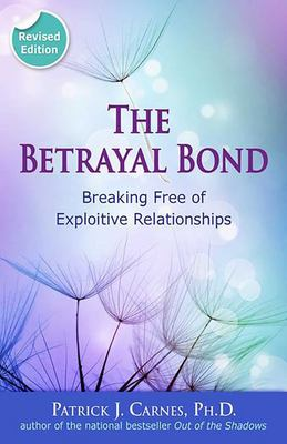 The Betrayal Bond - Breaking Free of Exploitive Relationships