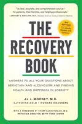 The Recovery BookAnswers to All Your Questions about Addiction and Alcoholism and Finding Health and Happiness in Sobriety