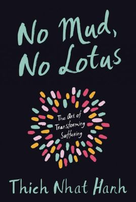 No Mud No Lotus: The Art of Transforming Suffering