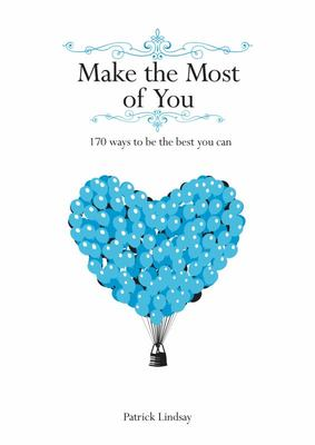 Make the Most of You: 170 Ways to Be the Best You Can