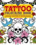 Tattoo Colouring Book: A Fantastic Selection of Exciting Imagery