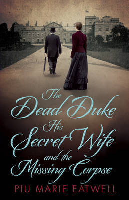 The Dead Duke, His Secret Wife and the Missing Corpse: An Extraordinary Edwardian Case of Deception and Intrigue