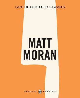 Matt Moran (Lantern Cookery Classics)